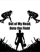 Out of My Head, Onto the Field
