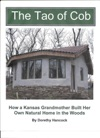 The Tao Of Cob How A Kansas Grandmother Built Her Own Natural Home In The Woods