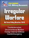 21st Century US Military Documents Irregular Warfare - Air Force Policy Directive 10-42 - Counterterrorism Unconventional Warfare Foreign Internal Defense Counterinsurgency