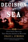 Decision At Sea Five Naval Battles That Shaped American History