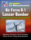 21st Century US Military Documents Air Force B-1 Lancer Bomber - Operations Procedures Aircrew Evaluation Criteria Aircrew Training Flying Operations