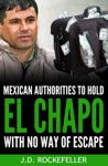 Mexican Authorities To Hold El Chapo With No Way Of Escape