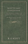 Scotts Last Expedition - The Personal Journals Of Captain R F Scott CVO RN On His Journey To The South Pole