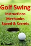 Golf Swing Instructions Mechanics Speed  Secrets