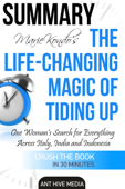 Marie Kondo's The Life Changing Magic of Tidying Up The Japanese Art of Decluttering and Organizing  Summary