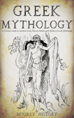 Greek Mythology: A Concise Guide to Ancient Gods, Heroes, Beliefs and Myths of Greek Mythology