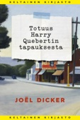 Joël Dicker - Totuus Harry Quebertin tapauksesta artwork