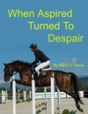 When Aspired Turned To Despair