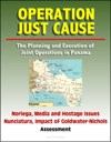 Operation Just Cause The Planning And Execution Of Joint Operations In Panama - Noriega Media And Hostage Issues Nunciatura Impact Of Goldwater-Nichols Assessment