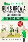 How To Start Run And Grow A Successful Residential  Commercial Cleaning Business
