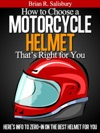 How To Choose A Motorcycle Helmet Thats Right For You