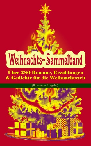 Weihnachts-Sammelband ber 280 Romane Erzhlungen  Gedichte fr die Weihnachtszeit Illustrierte Ausgabe
