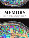 Memory How To Develop Train And Use It