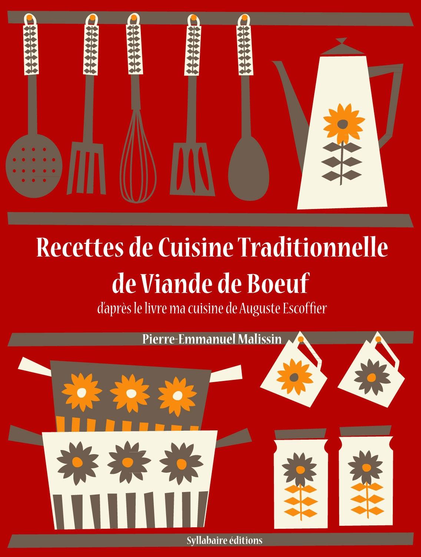 recettes de cuisine traditionnelle de viande de b uf de auguste escoffier pierre emmanuel. Black Bedroom Furniture Sets. Home Design Ideas