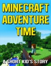 Minecraft Adventure Time A Short Kids Story