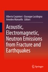 Acoustic Electromagnetic Neutron Emissions From Fracture And Earthquakes