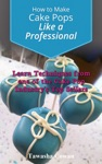 How To Make Cake Pops Like A Professional Learn From One Of The Cake Pop Industrys Top Sellers