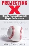 Projecting X How To Forecast Baseball Player Performance