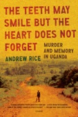 The Teeth May Smile but the Heart Does Not Forget - Andrew Rice Cover Art