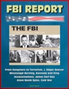FBI Report The FBI - A Centennial History 1908-2008 From Gangsters To Terrorism J Edgar Hoover Mississippi Burning Kennedy And King Assassinations James Earl Ray Atom Bomb Spies Cold War