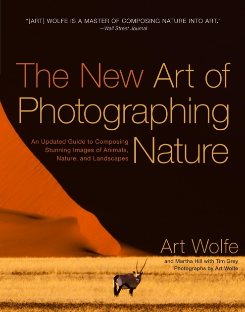 The New Art of Photographing Nature by Art Wolfe & Martha Hill on iBooks