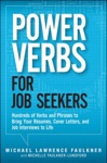 Power Verbs For Job Seekers Hundreds Of Verbs And Phrases To Bring Your Resumes Cover Letters And Job Interviews To Life
