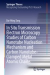 In Situ Transmission Electron Microscopy Studies Of Carbon Nanotube Nucleation Mechanism And Carbon Nanotube-Clamped Metal Atomic Chains