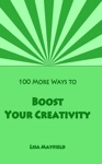 100 More Ways To Boost Your Creativity