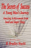 The Secrets of Success; a Young Man's Journey, Amazing Achievement from Small and Simple Things