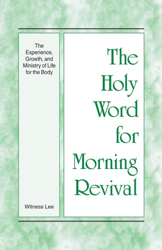 The Holy Word for Morning Revival - The Experience Growth and Ministry of Life for the Body