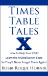 Times Table Tales How To Help Your Child Learn The Multiplication Facts So Theyll Never Forget Them Again