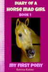 Diary Of A Horse Mad Girl My First Pony - Book 1 - A Perfect Horse Book For Girls Aged 9 To 12