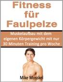 Fitness Für Faulpelze: Muskelaufbau mit dem eigenen Körpergewicht mit nur 30 Minuten pro Woche