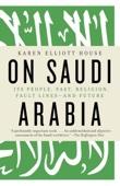 On Saudi Arabia - Karen Elliott House Cover Art