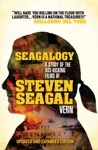 Seagalogy The Ass-Kicking Films Of Steven Seagal New Updated Edition