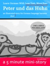 Learn German With Less Text More Fun Peter Und Das Huhn - An Illustrated Short Story For German Language Learners