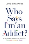 David Smallwood - Who Says I'm an Addict? artwork