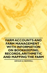 Farm Accounts And Farm Management - With Information On Bookkeeping Records Arithmetic And Mapping The Farm