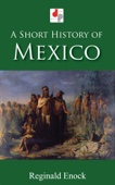 A Short History of Mexico - Reginald Enock Cover Art