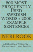 200 Most Frequently Used Swedish Words + 2000 Example Sentences: A Dictionary of Frequency + Phrasebook to Learn Swedish
