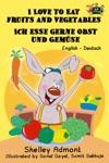 I Love To Eat Fruits And Vegetables Ich Esse Gerne Obst Und Gemse English German Bilingual Edition