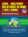 Civil - Military Relations In Iraq 1921-2006 An Introductory Survey - British Invasion Golden Shrine Royal Military College Qasim Era President Arif Baath Party Iran Invasion Iraqi Army