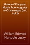 History Of European Morals From Augustus To Charlemagne Vol 1 Of 2