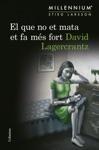 El Que No Et Mata Et Fa Ms Fort Srie Millennium 4