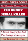 Ted Bundy Serial Killer A Short Biography And Psychological Analysis