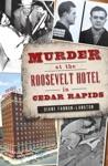 Murder At The Roosevelt Hotel In Cedar Rapids