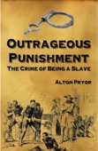 Outrageous Punishment: The Crime of Being a Slave - Alton Pryor Cover Art