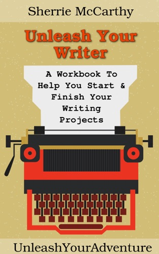 Unleash Your Writer A Workbook To Help You Start  Finish Your Writing Projects