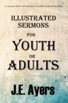 Illustrated Sermons For Youth Or Adults A Collection Of Sermon Notes And Outlines