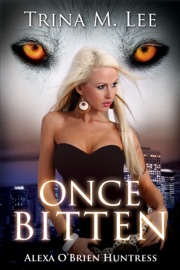 ONCE BITTEN (ALEXA OBRIEN HUNTRESS BOOK 1)